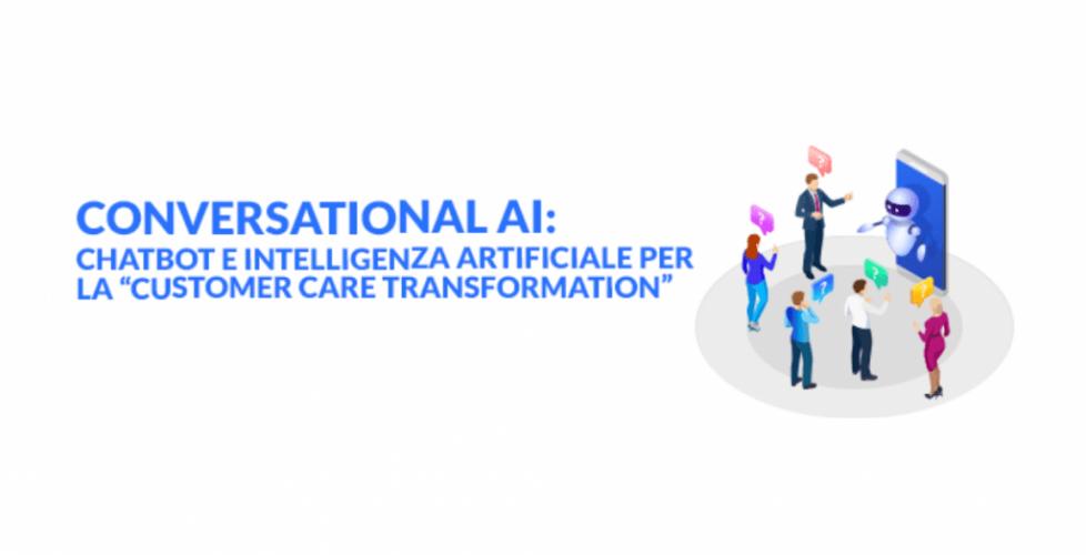 Conversational AI: chatbot e intelligenza artificiale per la Customer Care Transformation