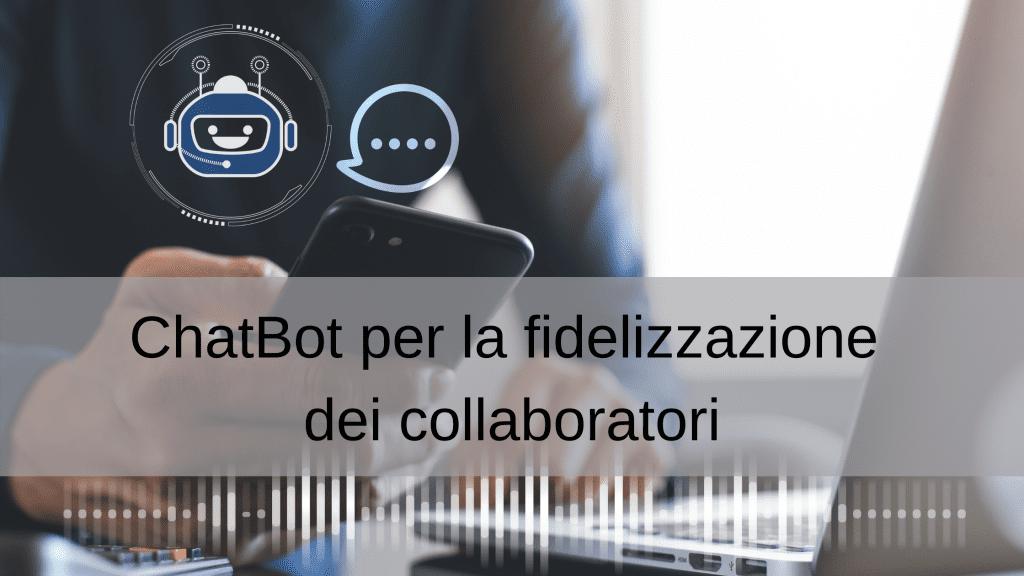 Chatbot: 5 modi in cui aiutano ad aumentare la fidelizzazione dei collaboratori